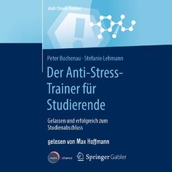 Der Anti-Stress-Trainer für Studierende - Gelassen und erfolgreich zum Studienabschluss (ungekürzt) Audiobook