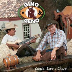 Gino & Geno – Canto, Bebo e Choro 2007 CD Completo