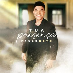 CD Paulo Neto - Tua Presença 2021 - Torrent download