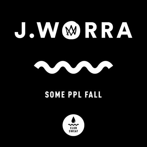 J. Worra – Some Ppl Fall (Extended Mix) [Club Sweat]