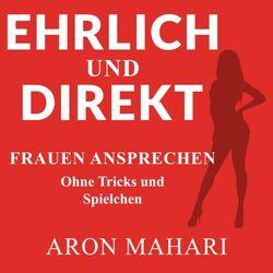 Ehrlich und Direkt (Frauen ansprechen ohne Tricks und Spielchen) Audiobook