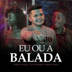 Eu ou a Balada – Petter Ferraz, Menor Nico, Lili Santana