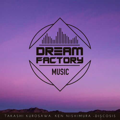 Takashi Kurosawa & Ken Nishimura – Discosis [Dream Factory Music]