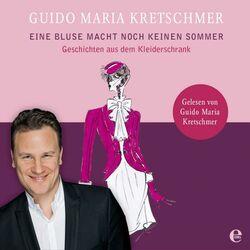 Eine Bluse macht noch keinen Sommer (Geschichten aus dem Kleiderschrank. Gelesen von Guido Maria Kretschmer) Audiobook