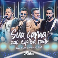 Música Sua Cama Não Explica Nada – Hugo & Vitor, Marcos & Belutti Mp3 download