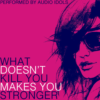 Audio Idols What Doesn T Kill You Stronger Listen With Lyrics Deezer