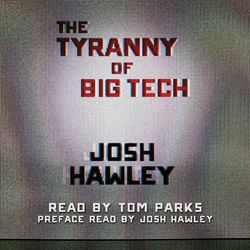 The Tyranny of Big Tech (Unabridged) Audiobook
