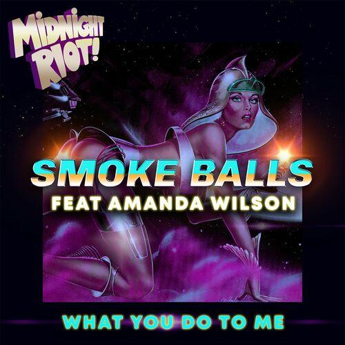 Smoke Balls Ft Amanda Wilson – What You Do To Me [Midnight Riot]