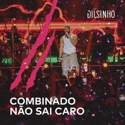 Dilsinho – Combinado Não Sai Caro (Ao Vivo) (Música) download grátis