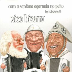 Xico Bizerra – Forroboxote 8 – Com A Sanfona Agarrada No Peito 2012 CD Completo