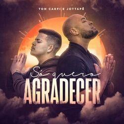 Música Só Quero Agradecer - Ton Carfi e MC JottaPê (2021)