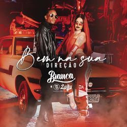 Bianca Part. DJ Zullu – Bem na Sua Direção CD Completo