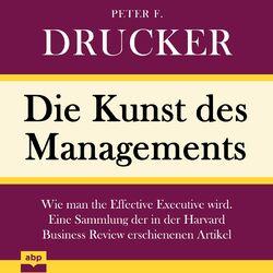 Die Kunst des Managements - Wie man the Effective Executive wird. Eine Sammlung der in der Harvard Business Review erschienenen Ar (Ungekürzt)