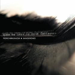 Quem Me Leva Os Meus Fantasmas - Pedro Abrunhosa & Os Bandemónio Download