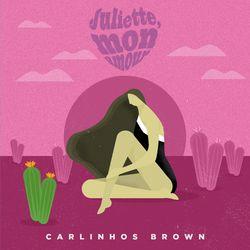Juliette, mon amour – Carlinhos Brown