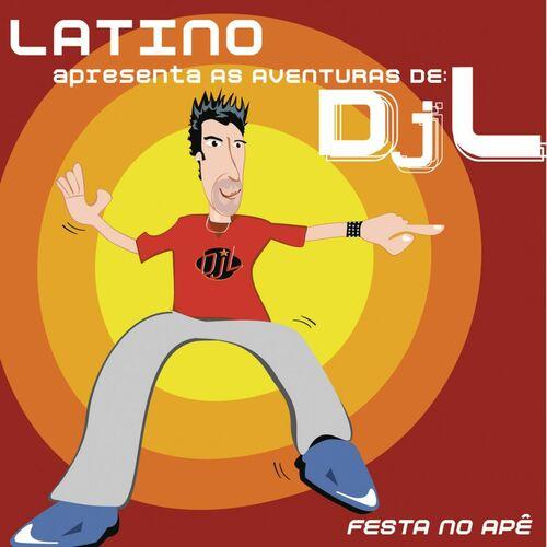 Baixar CD Latino Apresenta as Aventuras de DJ L – Festa no Apê – Latino (2010) Grátis
