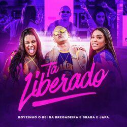 Tá Liberado (Chacoalha) – Boyzinho o Rei da Bregadeira part Braba e Japa
