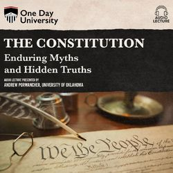 The Constitution - Enduring Myths and Hidden Truths (Unabridged)