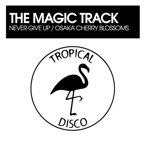 The Magic Track – Never Give Up / Osaka Cherry Blossoms [Tropical Disco Records]