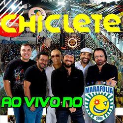 Chiclete Com Banana – Chiclete Ao vivo no Marafolia 2006 (Ao Vivo) 2021 CD Completo