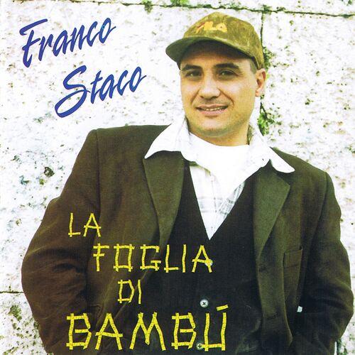 Franco Staco La Foglia Di Bamb.Franco Staco La Foglia Di Bambu Music Streaming Listen