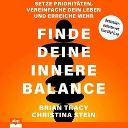 Finde deine innere Balance - Setze Prioritäten, vereinfache dein Leben und erreiche mehr (Ungekürzt) Audiobook
