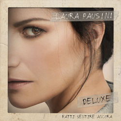 Laura Pausini – Fatti sentire ancora (Deluxe) 2018 CD Completo
