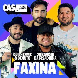Faxina (Ao Vivo No Casa Filtr) – Guilherme e Benuto part Os Barões Da Pisadinha