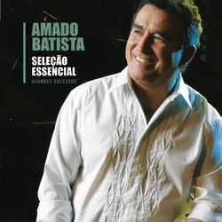 Baixar Amado Batista – Seleção Essencial Grandes Sucessos (CD) 2010 Grátis