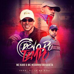 Dono do Tempo (Com MC Neguinho do Kaxeta, DJ JR No Beat)