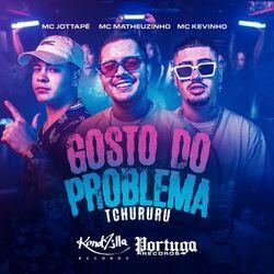 Música CD Gosto do Problema (Tchururu) – MC Matheuzinho, Mc Kevinho, MC JottaPê Mp3 download