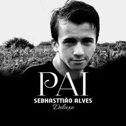 Sebhasttião Alves – Pai (Deluxe) 2020 CD Completo