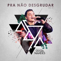 Guga Nandes – Pra Não Desgrudar (Ao Vivo / Vol. 1) 2020 CD Completo