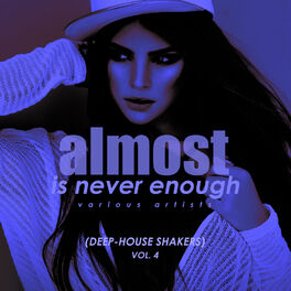 Album cover of Almost Is Never Enough, Vol. 4 (Deep-House Shakers)