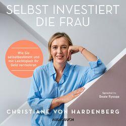 Selbst investiert die Frau - Wie Sie selbstbestimmt und mit Leichtigkeit Ihr Geld vermehren (Gekürzt) Audiobook