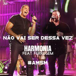 Download Harmonia Do Samba e Ferrugem - Não Vai Ser Dessa vez (Ao Vivo) 2020