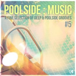 Album cover of Poolside : Music, Vol. 5 (A Fine Selection of Deep & Poolside Grooves)