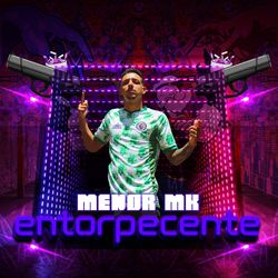 Música Entorpecente - MC Menor MK (2020) Download
