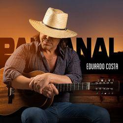 Eduardo Costa – Pantanal 2021 CD Completo
