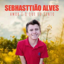 Sebhasttião Alves – Amor É o Que Eu Sinto CD Completo