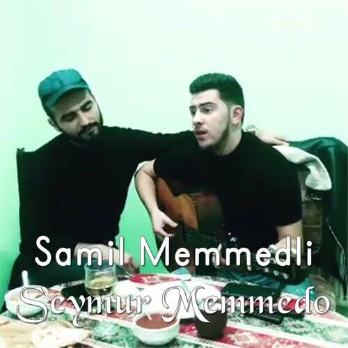 Samil Memmedli Seymur Memmedov Lyrics And Songs Deezer