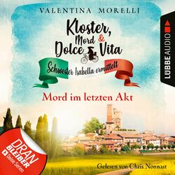 Mord im letzten Akt - Kloster, Mord und Dolce Vita - Schwester Isabella ermittelt, Folge 11 (Ungekürzt) Audiobook