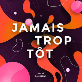 Album cover of Jamais Trop Tôt, Vol. 6