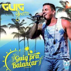 Guig Ghetto – Guig Pra Balancar 2016 CD Completo