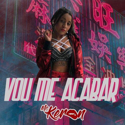 Baixar Single Vou Me Acabar – MC Keron (2018) Grátis