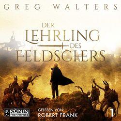 Der Lehrling des Feldschers - Die Feldscher Chroniken, Band 1 (ungekürzt) Audiobook