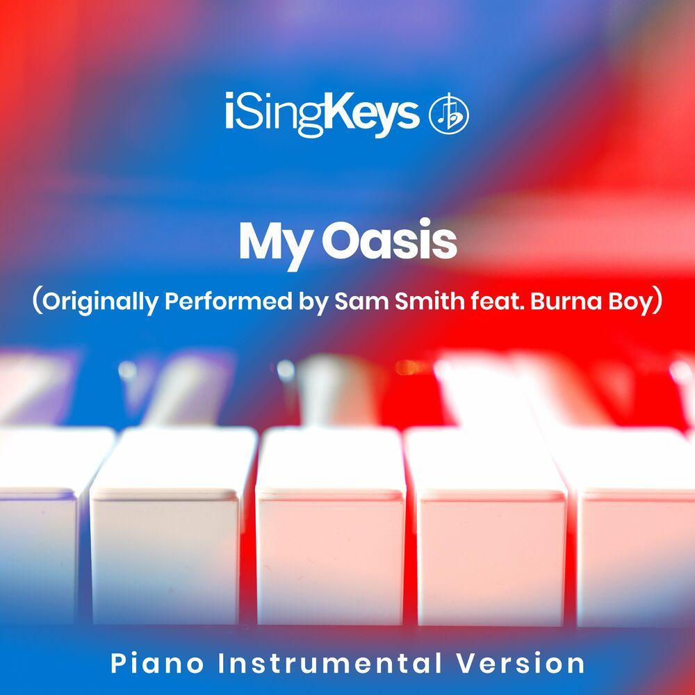 My Oasis (Higher Key - Originally Performed by Sam Smith feat. Burna Boy) (Piano Instrumental Version)