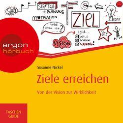 Ziele erreichen - Von der Vision zur Wirklichkeit (ungekürzt)