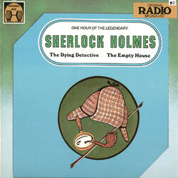 Sherlock Holmes - The Dying Detective and the Empty House