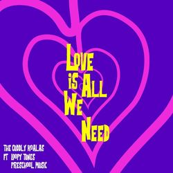 Love Is All We Need (feat. Loopy Tunes Preschool Music)